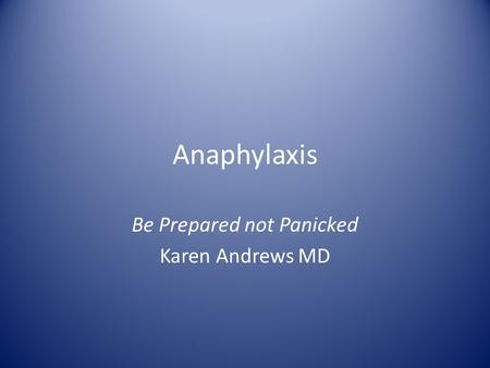 Anaphylaxis Be Prepared not Panicked Karen Andrews MD.