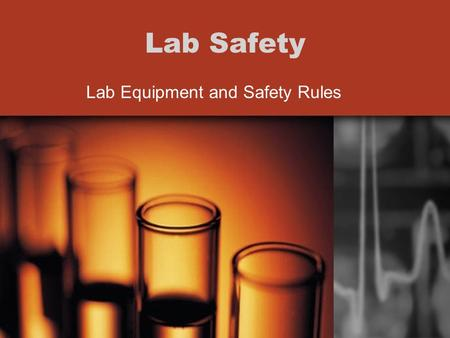 Lab Safety Lab Equipment and Safety Rules. Chem Catalyst List at least four tools or pieces of equipment you think a chemist might use in a chemistry.