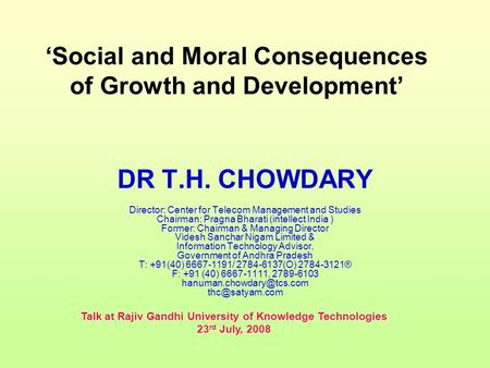DR T.H. CHOWDARY Director: Center for Telecom Management and Studies Chairman: Pragna Bharati (intellect <strong>India</strong> ) Former: Chairman & Managing Director Videsh.