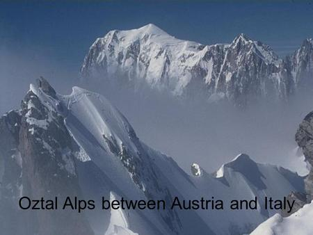 Oztal Alps between Austria and Italy. The Iceman was given the named Ötzi since he was discovered in the Oztal Alps between Austria and Italy.