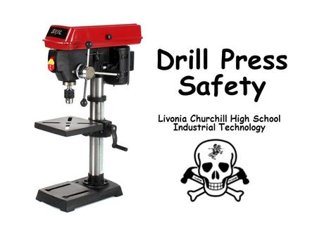 Drill Press Safety Livonia Churchill High School Industrial Technology.