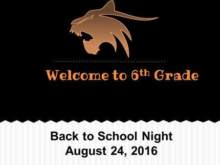 Welcome to 6 th Grade Back to School Night August 24, 2016.