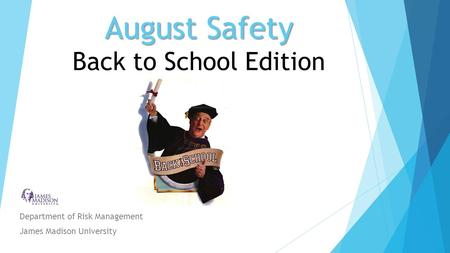 August Safety August Safety Back to School Edition Department of Risk Management James Madison University.