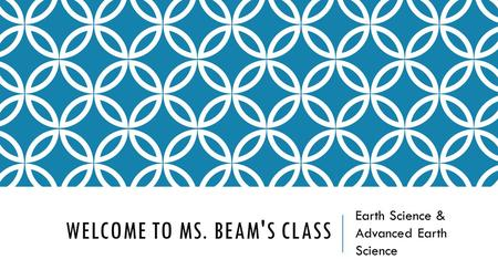 WELCOME TO MS. BEAM'S CLASS Earth Science & Advanced Earth Science.