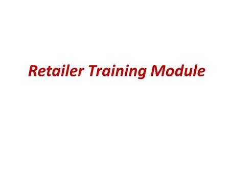 Retailer Training Module. Installation of Software and Registration of Device Retailers registered with mFMS are ready to use AeFDS,with UserId and PIN.