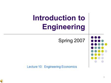 1 Introduction to Engineering Spring 2007 Lecture 10: Engineering Economics.