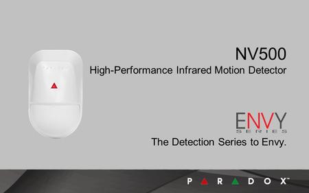 NV500 High-Performance Infrared Motion Detector The Detection Series to Envy.
