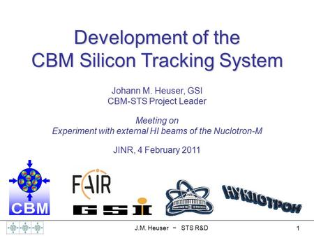 1 J.M. Heuser − STS R&D Johann M. Heuser, GSI CBM-STS Project Leader Meeting on Experiment with external HI beams of the Nuclotron-M JINR, 4 February 2011.