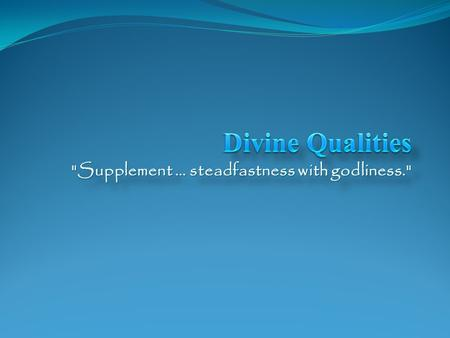 Supplement … steadfastness with godliness.. A. Conduct, which necessarily glorifies God 2.