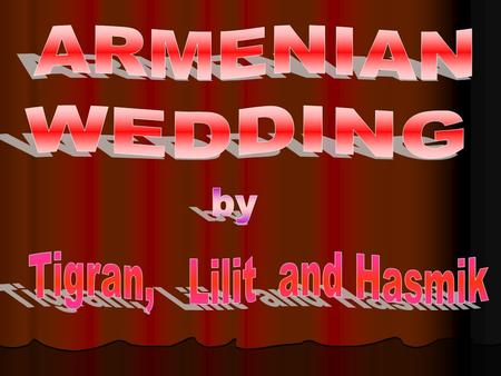 HARSANIKS, or WEDDINGS, traditionally take place on Saturdays and Sundays Here we'll try to tell you about Wedding Traditions in Armenia.