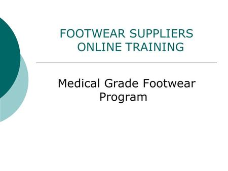 FOOTWEAR SUPPLIERS ONLINE TRAINING Medical Grade Footwear Program.