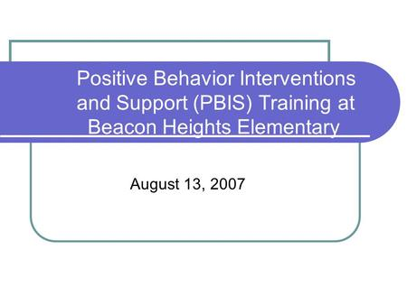 Positive Behavior Interventions and Support (PBIS) Training at Beacon Heights Elementary August 13, 2007.