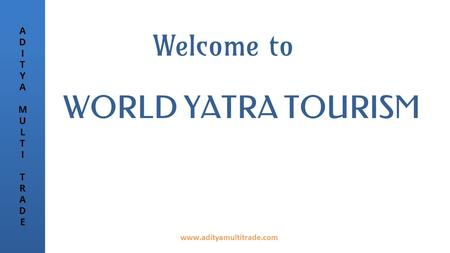 Welcome to WORLD YATRA <strong>TOURISM</strong> ADITYAMULTITRADEADITYAMULTITRADE ADITYAMULTITRADEADITYAMULTITRADE