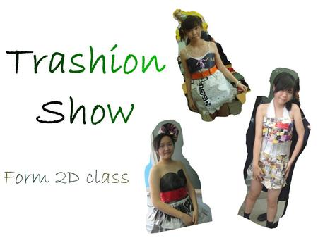 Form 2D class TrashionShowTrashionShow. Party Night Be a queen in a party is a dream of every girl. Every girl wants a dress which is suitable for their.
