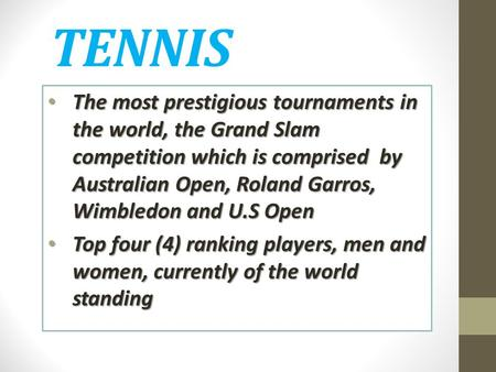 TENNIS The most prestigious tournaments in the world, the Grand Slam competition which is comprised by Australian Open, Roland Garros, Wimbledon and U.S.