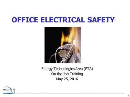 1 OFFICE ELECTRICAL SAFETY Energy Technologies Area (ETA) On the Job Training May 25, 2016.
