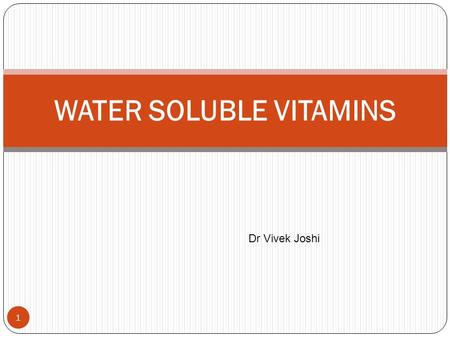 1 WATER SOLUBLE VITAMINS Dr Vivek Joshi. 2 Overview Vitamins are chemically unrelated organic compounds that cannot be synthesized in adequate quantities.