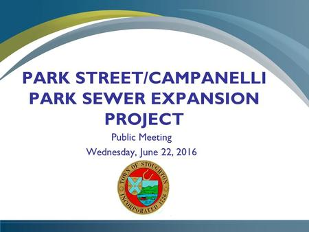 PARK STREET/CAMPANELLI PARK SEWER EXPANSION PROJECT Public Meeting Wednesday, June 22, 2016.