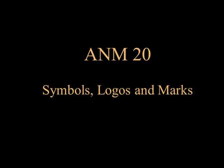 ANM 20 Symbols, Logos and Marks. Definitions Symbol-Ideograph (graphic or characters) that represent a more complex thought such as: Logotype (Logo)-Symbol,