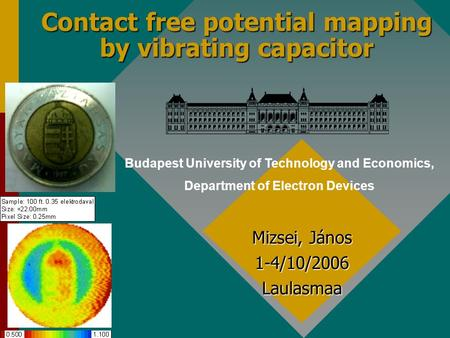 Contact free potential mapping by vibrating capacitor Mizsei, János 1-4/10/2006 Laulasmaa Budapest University of Technology and Economics, Department of.