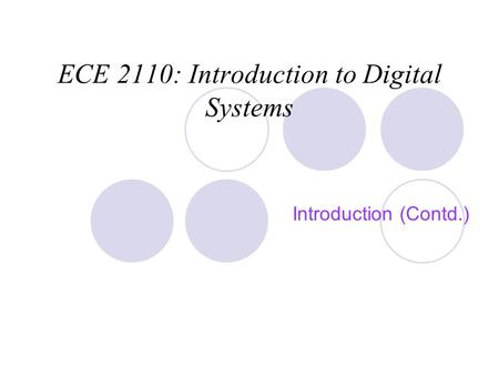 ECE 2110: Introduction to Digital Systems Introduction (Contd.)