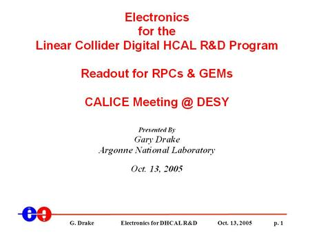 G. Drake Electronics for DHCAL R&D Oct. 13, 2005 p. 1.