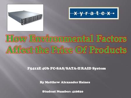 F5412E 4Gb FC-SAS/SATA-II RAID System By Matthew Alexander Haines Student Number: 416820.