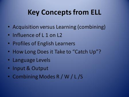 "Key Concepts from ELL Acquisition versus Learning (combining) Influence of L 1 on L2 Profiles of English Learners How Long Does it Take to ""Catch Up""?"