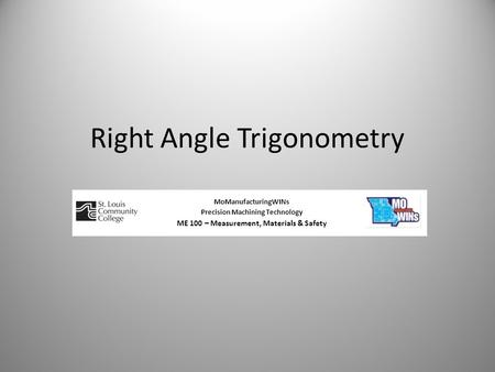 Right Angle Trigonometry MoManufacturingWINs Precision Machining Technology ME 100 – Measurement, Materials & Safety.