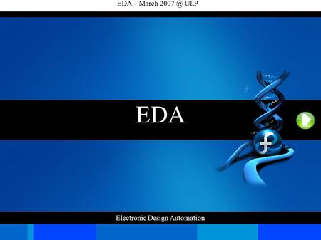 FUDConBrussels 2007 - Electronic Applications For Engineers ChitleshGoorah 9/28/2016 EDA EDA – March ULP Electronic Design.