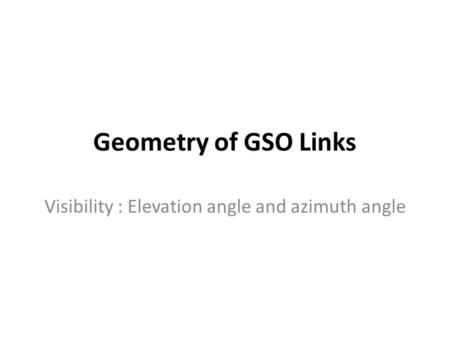 Geometry of GSO Links Visibility : Elevation angle and azimuth angle.