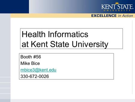 Health Informatics at Kent State University Booth #56 Mike Bice 330-672-0026.