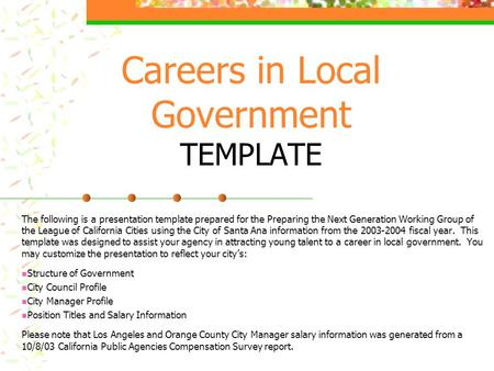 Careers in Local Government TEMPLATE The following is a presentation template prepared for the Preparing the Next Generation Working Group of the League.