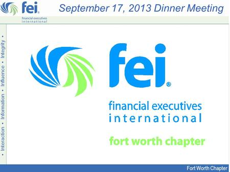 ▪ Interaction ▪ Information ▪ Influence ▪ Integrity ▪ ® September 17, 2013 Dinner Meeting Fort Worth Chapter.