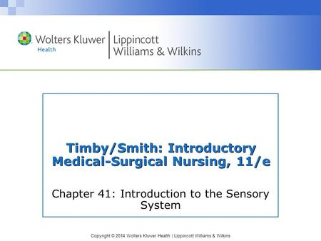 Copyright © 2014 Wolters Kluwer Health | Lippincott Williams & Wilkins Timby/Smith: Introductory Medical-Surgical Nursing, 11/e Chapter 41: Introduction.