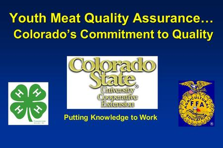 Youth Meat Quality Assurance… Colorado's Commitment to Quality Putting Knowledge to Work.