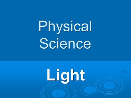 Physical Science Light. Reflection & Mirrors  When light strikes an object  It is either reflected, absorbed or transmitted. Opaque: a material that.