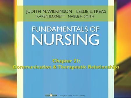 JUDITH M. WILKINSON LESLIE S. TREAS KAREN BARNETT MABLE H. SMITH FUNDAMENTALS OF NURSING Copyright © 2016 F.A. Davis Company Chapter 21: Communication.