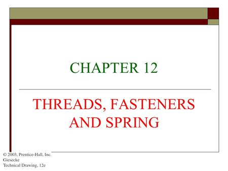 CHAPTER 12 THREADS, FASTENERS AND SPRING