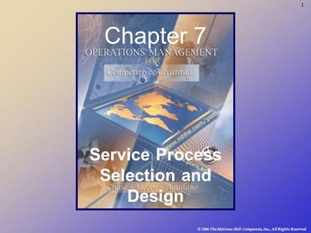 1 © 2006 The McGraw-Hill Companies, Inc., All Rights Reserved Chapter 7 Service Process Selection and Design.