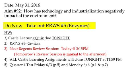 Date: May 31, 2016 Aim #92: How has technology and industrialization negatively impacted the environment? HW: 1) Castle Learning Quiz due TONIGHT 2)RRWS.