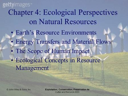 © John Wiley & Sons, Inc.Exploitation, Conservation, Preservation 4e Cutter and Renwick 2003 Chapter 4: Ecological Perspectives on Natural Resources Earth's.
