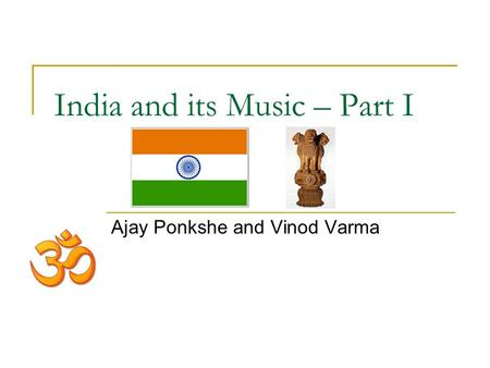 India and its Music – Part I Ajay Ponkshe and Vinod Varma.