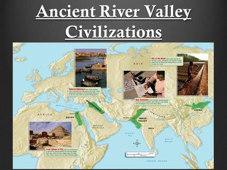 Ancient River Valley Civilizations. Neolithic Revolution Last stage of pre-historic cultural evolution Stone tools Domestication of plants and animals.