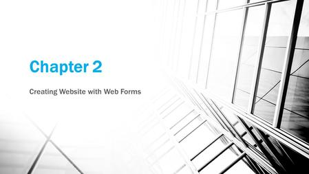Chapter 2 Creating Website with Web Forms. Objectives Understand the different project types and templates when building ASP.NET web sites. The different.