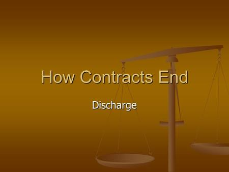 How Contracts End Discharge. By Performance Time – Court will uphold reasonable time if no time is specified in the contract. Reasonable time is what.