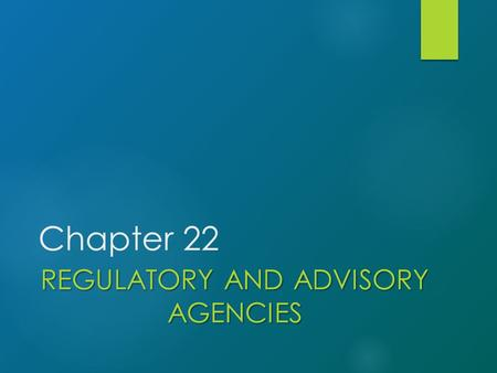 Chapter 22 REGULATORY AND ADVISORY AGENCIES. Introduction 2.