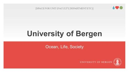 University of Bergen Ocean, Life, Society [SPACE FOR UNIT (FACULTY, DEPARTMENT ETC)] You can write unit / affiliation! Leave blank if not applicable..