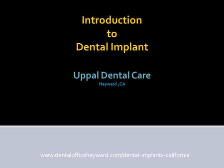 Introduction to Dental Implant Uppal Dental Care Hayward,CA