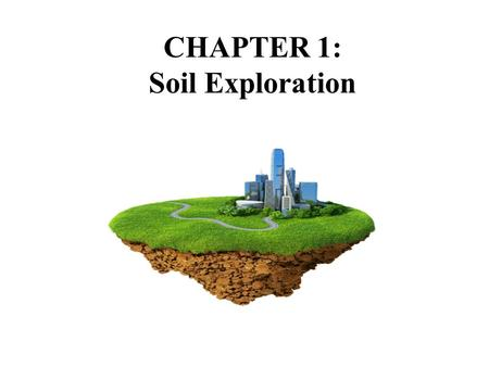 CHAPTER 1: Soil Exploration. Contents : 1.1 Introduction 1.2 Boring of Holes 1.2.1 Auger Method 1.2.1.1 Hand Operated Augers 1.2.1.2 Power Driven Augers.
